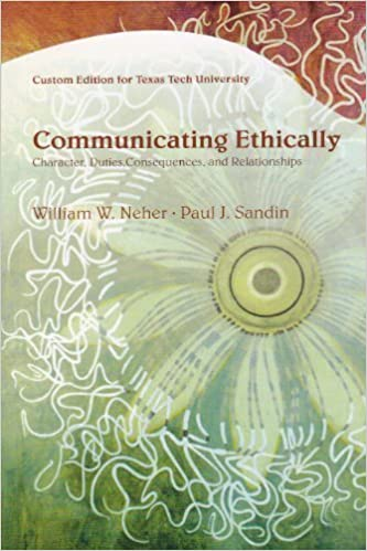 Book Communicating Ethically: Character, Duties, Consequences, and Relationships (Custom Edition for Texas Tech University) by William W. Neher (2007-05-03)