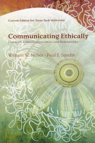 Communicating Ethically: Character, Duties, Consequences, and Relationships (Custom Edition for Texas Tech University)