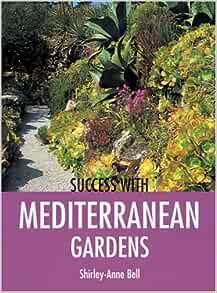 Success With Mediterranean Gardens Success With Gardening
