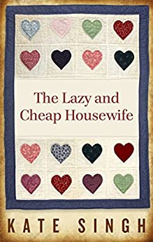 The Lazy and Cheap Housewife by [Singh, Kate]