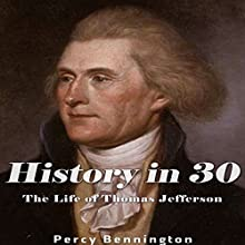 History in 30: The Life of Thomas Jefferson Audiobook by Percy Bennington Narrated by Scott Clem
