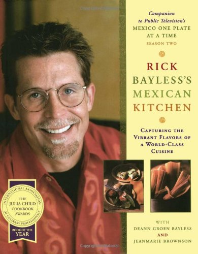 Rick Bayless's Mexican Kitchen: Capturing the Vibrant Flavors of a World-Class Cuisine by Rick Bayless