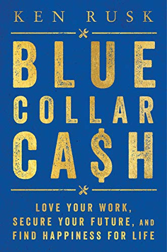 Book Cover: Blue-Collar Cash: Love Your Work, Secure Your Future, and Find Happiness for Life