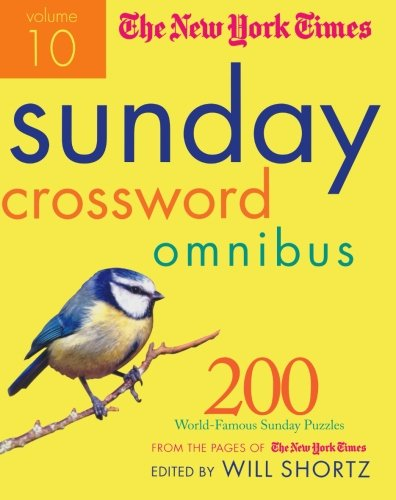 The New York Times Sunday Crossword Omnibus Volume 10: 200 World-Famous Sunday Puzzles from the Pages of The New York Times (New York Times Sunday Crosswords Omnibus) (The Hardest Crossword Puzzle In The World)