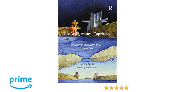 The Architectural Capriccio Memory Fantasy and Invention