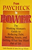 From Paycheck to Power/the Working Woman's Guide Tp Reducing Debt, Building Asset, and Getting What You Want Out of Life
