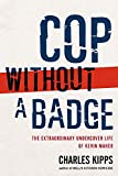 Cop Without a Badge: The Extraordinary Undercover Life of Kevin Maher by Charles Kipps (4-Aug-2009) Paperback
