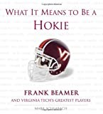 img - for What It Means to Be a Hokie: Frank Beamer and Virginia's Greatest Players book / textbook / text book