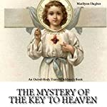 The Mystery of the Key to Heaven | Marilynn Hughes