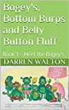 Bogey's, Bottom Burps And Belly Button Fluff: Book 1 - Meet The Bogey's