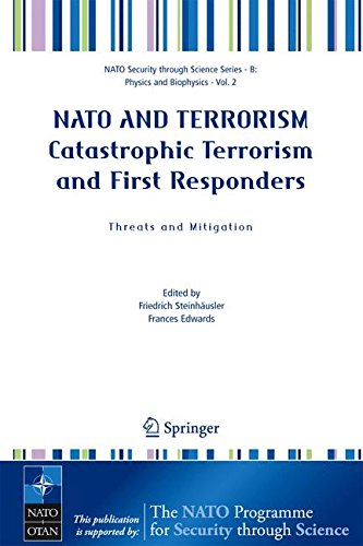 NATO AND TERRORISM Catastrophic Terrorism and First Responders: Threats and Mitigation (Nato Security through Science Series B:)