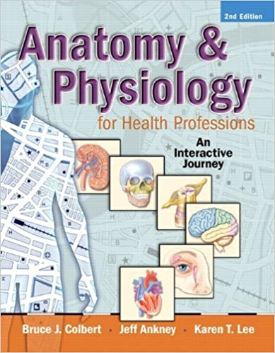 Anatomy & Physiology for Health Professions by Colbert, Bruce J., Ankney, Jeff J., Lee, Karen. (Prentice Hall,2010) 2ND EDITION