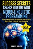 img - for Success Secrets: Change Your Life With Neuro-Linguistic Programming. .: NLP Techniques for Personal and Professional Success and Lifestyle ... NLP, Hypnosis, Law of Attraction) (Volume 2) book / textbook / text book