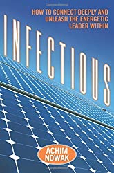 Infectious: How to Connect Deeply and Unleash the Energetic Leader Within by Achim Nowak (2013-01-02)