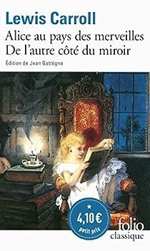 Les Aventures d'Alice au pays des merveilles - Ce qu'Alice trouva de l'autre côté du miroir par Carroll