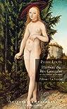 Histoire du Roi Gonzalve et des douze princesses ; Pybrac ; La Femme par Louÿs