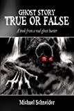 Ghost Story True or False, Michael Schneider, 1452047219