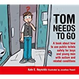 Tom Needs to Go: A book about how to use public toilets safely for boys and young men with autism and related conditions (Sexuality and Safety with Tom and Ellie)