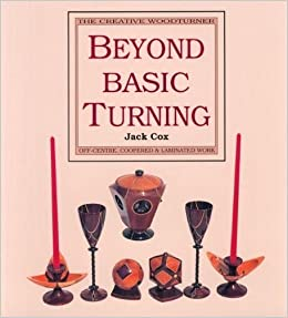 Beyond Basic Turning: Off-Centre, Coopered & Laminated Work (The Creative Woodturner) by Jake Cox (1993-10-01)