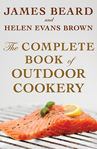 The Complete Book of Outdoor Cookery by James Beard, Helen Evans Brown