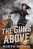 The Guns Above: A Signal Airship Novel