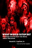 img - for What Would Satan Do?: Fireside Chats with the Devil About Religion by Mr. Donald R Copeland Sr (2014-02-24) book / textbook / text book