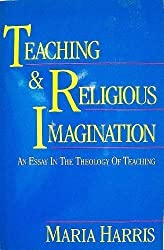 Teaching and Religious Imagination: An Essay in the Theology of Teaching