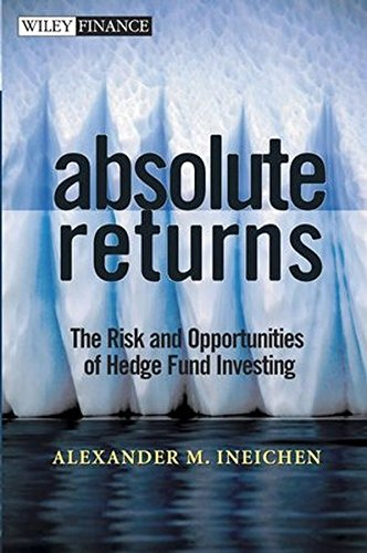 Absolute Returns: The Risk and Opportunities of Hedge Fund Investing by Wiley