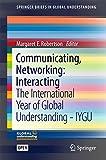 Communicating, Networking: Interacting: The International Year of Global Understanding - IYGU (SpringerBriefs in Global Understanding)