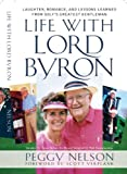 Life With Lord Byron: Laughter, Romance, And Lessons Learned From Golf's Greatest Gentleman