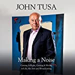Making a Noise: Getting It Right, Getting It Wrong in Life, Arts and Broadcasting | John Tusa
