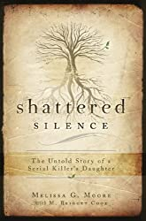Shattered Silence-- The Untold Story of a Serial Killer's Daughter
