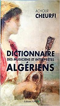 Dictionnaire des musiciens et interprètes algériens (French Edition)