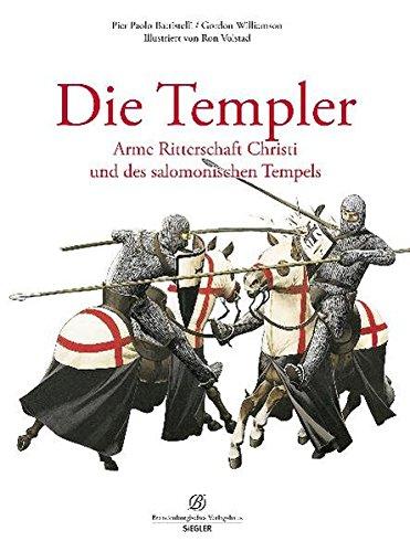 Die Templer: Arme Ritterschaft Christi und des salomonischen Tempels