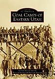 Coal Camps of Eastern Utah (Images of America) offers