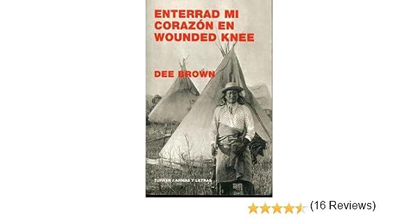 Enterrad mi corazón en Wounded Knee (Armas y Letras): Amazon.es: Brown, Dee, Sánchez Rodrigo, Carlos: Libros