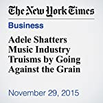 Adele Shatters Music Industry Truisms by Going Against the Grain | Ben Sisario