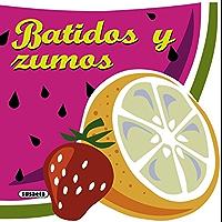Batidos y zumos (Recetas para cocinar) (Spanish Edition)