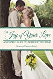 The Joy of Your Love: An Inspired Guide to Your Best Wedding