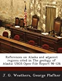 References on Alaska and Adjacent Regions Cited in the Geology of Alaska, J. G. Weathers and George Plafker, 1288865619