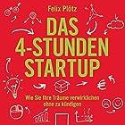 Das 4-Stunden-Startup: Wie Sie Ihre Träume verwirklichen, ohne zu kündigen Hörbuch von Felix Plötz Gesprochen von: Mark Bremer