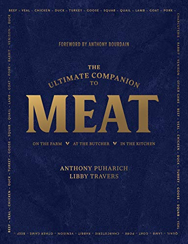 The Ultimate Companion to Meat: On the Farm, At the Butcher, In the Kitchen by Anthony Puharich, Libby Travers