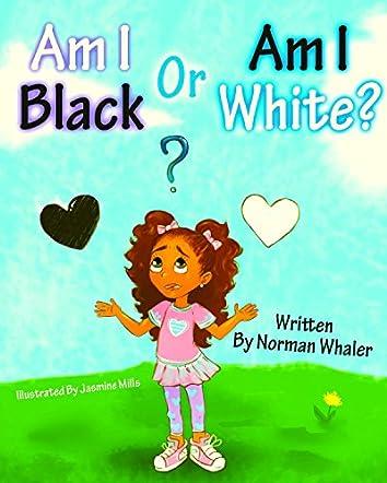 Am I Black or Am I White?