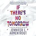 If There's No Tomorrow Hörbuch von Jennifer L. Armentrout Gesprochen von: Jorjeana Marie