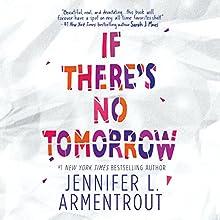 If There's No Tomorrow | Livre audio Auteur(s) : Jennifer L. Armentrout Narrateur(s) : Jorjeana Marie