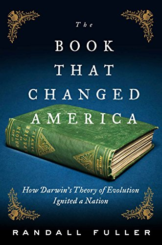The Book That Changed America: How Darwin's Theory of Evolution Ignited a Nation [Randall Fuller] (Tapa Dura)