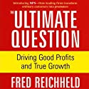 The Ultimate Question: Driving Good Profits and True Growth Audiobook by Fred Reichheld Narrated by Fred Reichheld