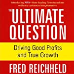 The Ultimate Question: Driving Good Profits and True Growth | Fred Reichheld