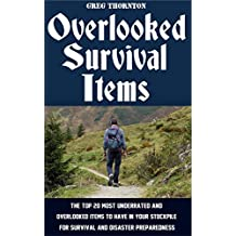 Overlooked Survival Items: The Top 20 Most Underrated and Overlooked Items To Have In Your Stockpile For Survival and Disaster Preparedness