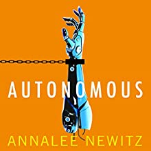 Autonomous Audiobook by Annalee Newitz Narrated by Jennifer Ikeda